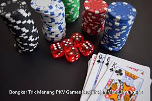 Bongkar Trik Menang PKV Games Mudah dan Menguntungkan