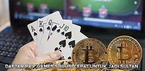 Daftar PKV Games Solusi Cepat untuk Jadi Sultan